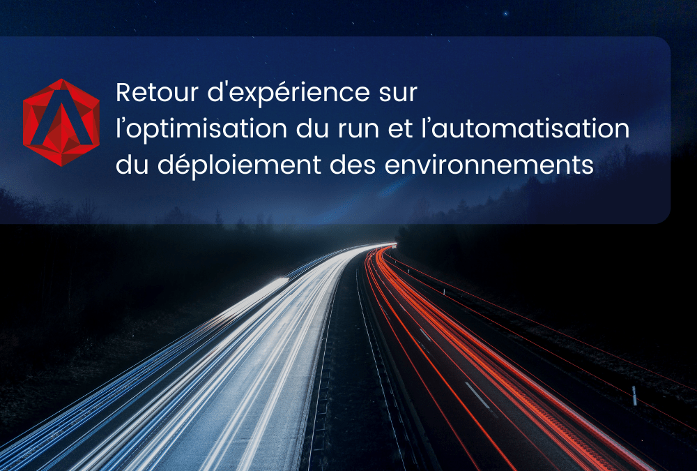 Retour d'expérience sur l'optimisation du run et l'automatisation du déploiement des environnements