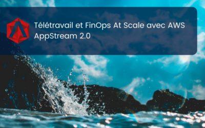 Télétravail et FinOps At Scale avec AWS AppStream 2.0