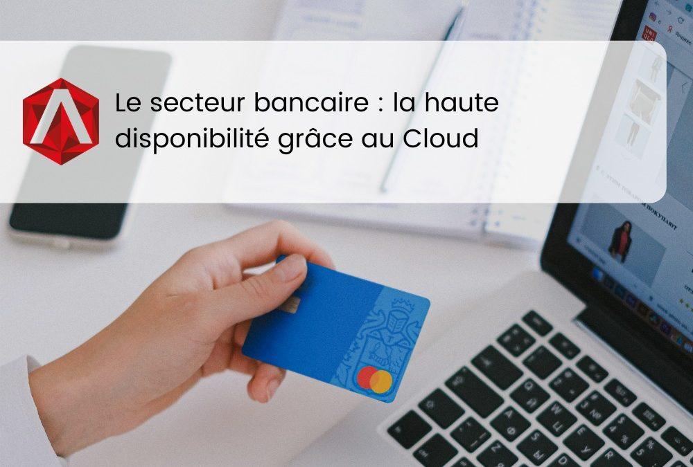 Le secteur bancaire : la haute disponibilité grâce au cloud